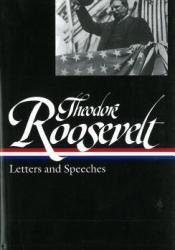 Theodore Roosevelt: Letters and Speeches Pdf Book