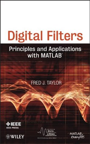 Digital Filters: Principles and Applications with MATLAB (IEEE Series on Digital & Mobile Communication)