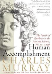 Human Accomplishment: The Pursuit of Excellence in the Arts and Sciences, 800 B.C. to 1950 Pdf Book
