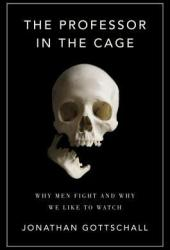 The Professor in the Cage: Why Men Fight and Why We Like to Watch Book Pdf
