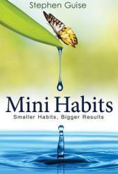 Mini Habits: Smaller Habits, Bigger Results (Mini Habits, #1) Book Pdf