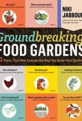 Groundbreaking Food Gardens: 73 Plans That Will Change the Way You Grow Your Garden Pdf Book