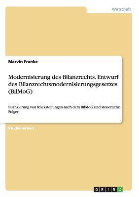 Modernisierung Des Bilanzrechts. Entwurf Des Bilanzrechtsmodernisierungsgesetzes