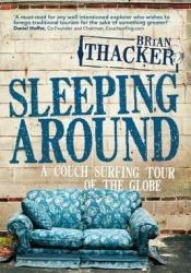 Sleeping Around: A Couch Surfing Tour Of The Globe Pdf Book
