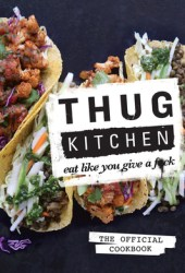 Thug Kitchen: The Official Cookbook: Eat Like You Give a F*ck Pdf Book