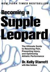 Becoming a Supple Leopard: The Ultimate Guide to Resolving Pain, Preventing Injury, and Optimizing Athletic Performance Pdf Book