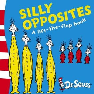 Silly Opposites: A Lift The Flap Book