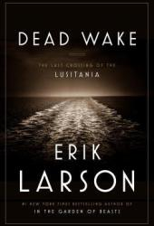 Dead Wake: The Last Crossing of the Lusitania Pdf Book