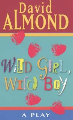 Wild Girl, Wild Boy: A Play