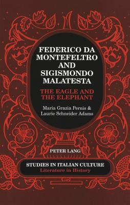 Federico Da Montefeltro and Sigismondo Malatesta: The Eagle and the Elephant