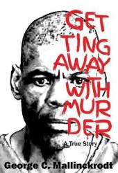 Getting Away with Murder: A True Story Pdf Book