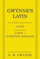 Gwynne's Latin: The Ultimate Introduction to Latin Including the Latin in Everyday English Book Pdf