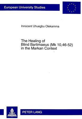 The Healing Of Blind Bartimaeus (Mk 10, 46 52) In The Markan Context: Two Ways Of Asking