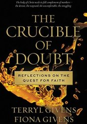 The Crucible of Doubt: Reflections On the Quest for Faith Pdf Book