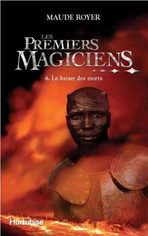 Le baiser des morts (Les premiers magiciens, #4)