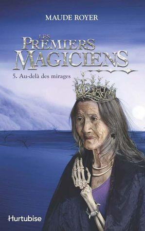 Au-delà des mirages (Les premiers magiciens, #5)