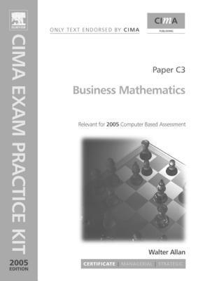 Business Mathematics: Paper C3. Cima Exam Practice Kit 2005