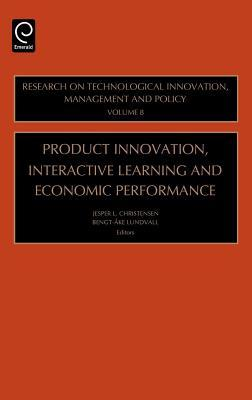 Product Innovation, Interactive Learning and Economic Performance. Research on Technological Innovation, Management and Policy, Volume 8