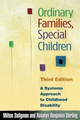 Ordinary Families, Special Children, Third Edition: A Systems Approach to Childhood Disability