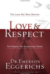 Love and Respect: The Love She Most Desires; The Respect He Desperately Needs Pdf Book