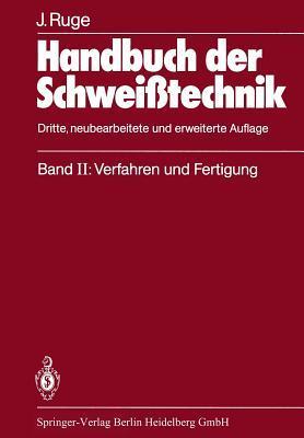 Handbuch Der Schweisstechnik: Band II: Verfahren Und Fertigung
