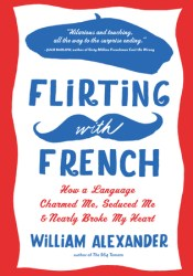 Flirting with French: How a Language Charmed Me, Seduced Me, and Nearly Broke My Heart Pdf Book
