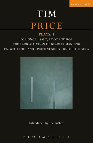 Tim Price Plays: 1: For Once; Salt, Root and Roe; The Radicalisation of Bradley Manning; I'm With the Band; Protest Song; Under the Sofa