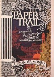 The Paper Trail: An Unexpected History of the World's Greatest Invention Pdf Book