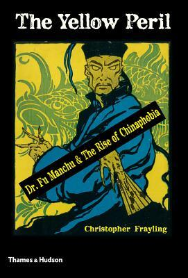 The Yellow Peril: Dr. Fu Manchu and the Rise of Chinaphobia