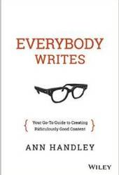 Everybody Writes: Your Go-To Guide to Creating Ridiculously Good Content Pdf Book