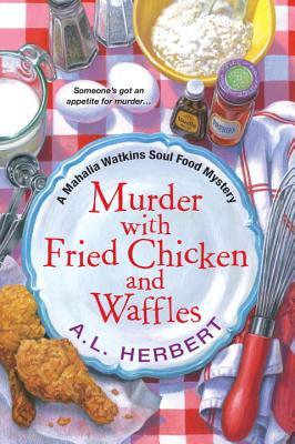 Murder with Fried Chicken and Waffles (Mahalia Watkins Soul Food Mystery #1)