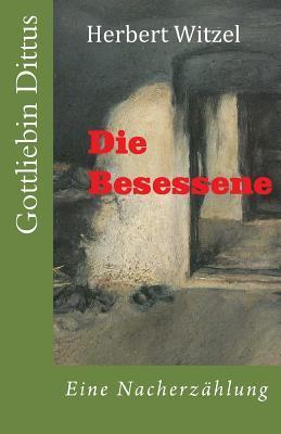 Die Besessene: Gottliebin Dittus in Moettlingen