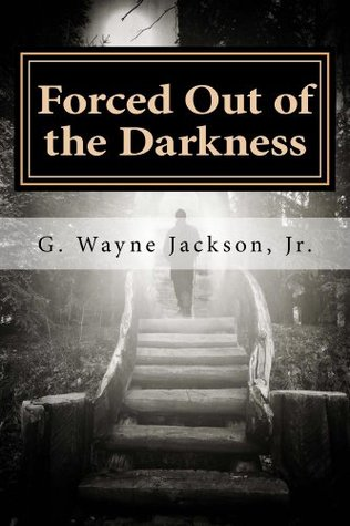 Forced Out of the Darkness