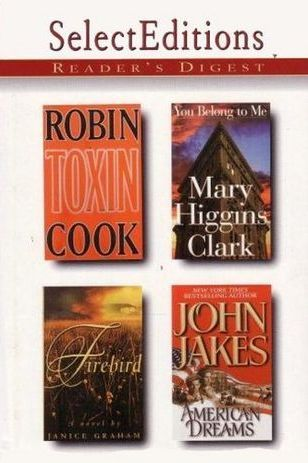 Reader's Digest Select Editions, Volume 239, 1998 #5: Toxin / You Belong to Me / Firebird / American Dreams