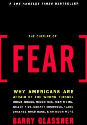 The Culture of Fear: Why Americans Are Afraid of the Wrong Things Pdf Book
