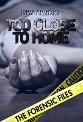 Too Close to Home (The Forensic Files #1)