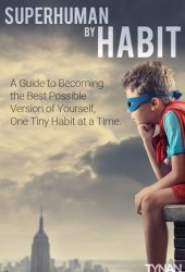 Superhuman by Habit: A Guide to Becoming the Best Possible Version of Yourself, One Tiny Habit at a Time Pdf Book