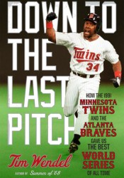 Down to the Last Pitch: How the 1991 Minnesota Twins and Atlanta Braves Gave Us the Best World Series of All Time Pdf Book