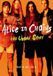 Alice in Chains: The Untold Story Pdf Book