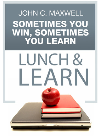 Sometimes You Win, Sometimes You Learn Lunch & Learn