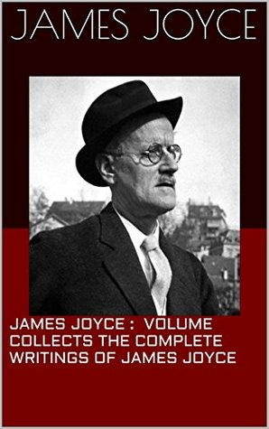 James Joyce : This volume collects the complete writings of James Joyce ( Annotated)