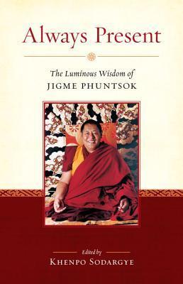 Always Present: The Luminous Wisdom of Jigme Phuntsok