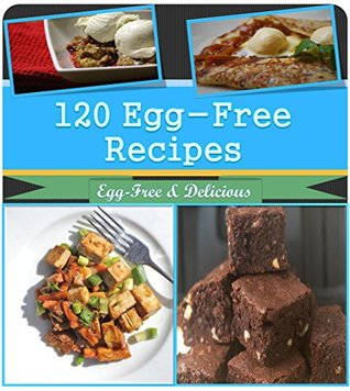 Egg Free Recipes: 120 Egg Free Recipes for Breakfast, Snacks, Dinner and Dessert (egg free, egg free recipes, egg free cookbook, egg free diet)