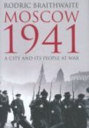 Moscow 1941: A City And Its People At War Pdf Book