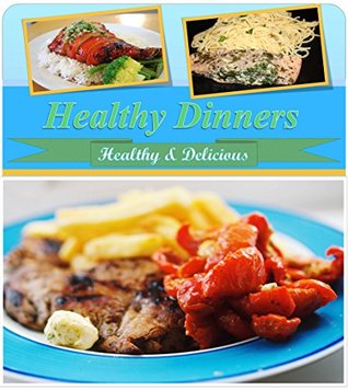 Healthy Dinner Recipes: 120 Healthy Dinner Recipes for Chicken, Beef, Pork, Seafood and Pasta (healthy Dinner recipes, healthy cookbook, healthy recipes, healthy, healthy chicken recipes for dinner)