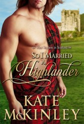 So I Married a Highlander (What Happens In Scotland, #2) Book Pdf