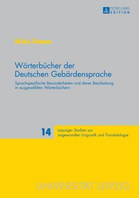 Woerterbuecher Der Deutschen Gebaerdensprache: Sprachspezifische Besonderheiten Und Deren Bearbeitung in Ausgewaehlten Woerterbuechern