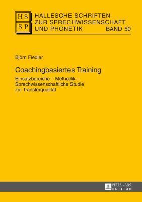 Coachingbasiertes Training: Einsatzbereiche - Methodik - Sprechwissenschaftliche Studie Zur Transferqualitaet