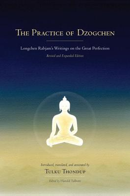 The Practice of Dzogchen: Longchen Rabjam's Writings on the Great Perfection