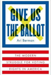 Give Us the Ballot: The Modern Struggle for Voting Rights in America Book Pdf